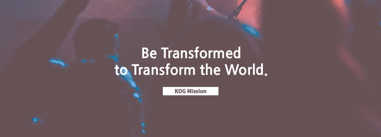 be transformed to transform the world. kog mission